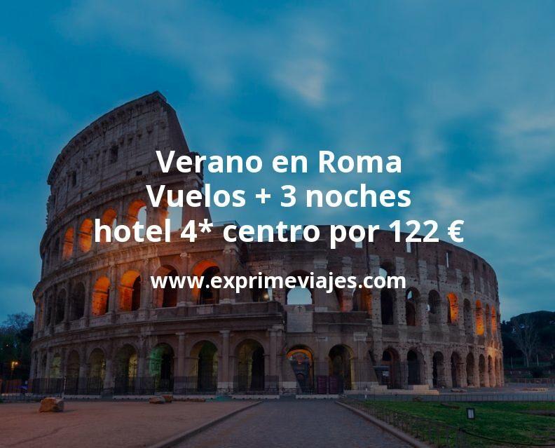 Verano en Roma: Vuelos + 3 noches hotel 4* centro por 122euros