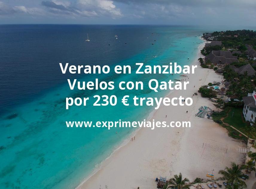¡Wow! Verano en Zanzibar: Vuelos con Qatar por 230euros trayecto