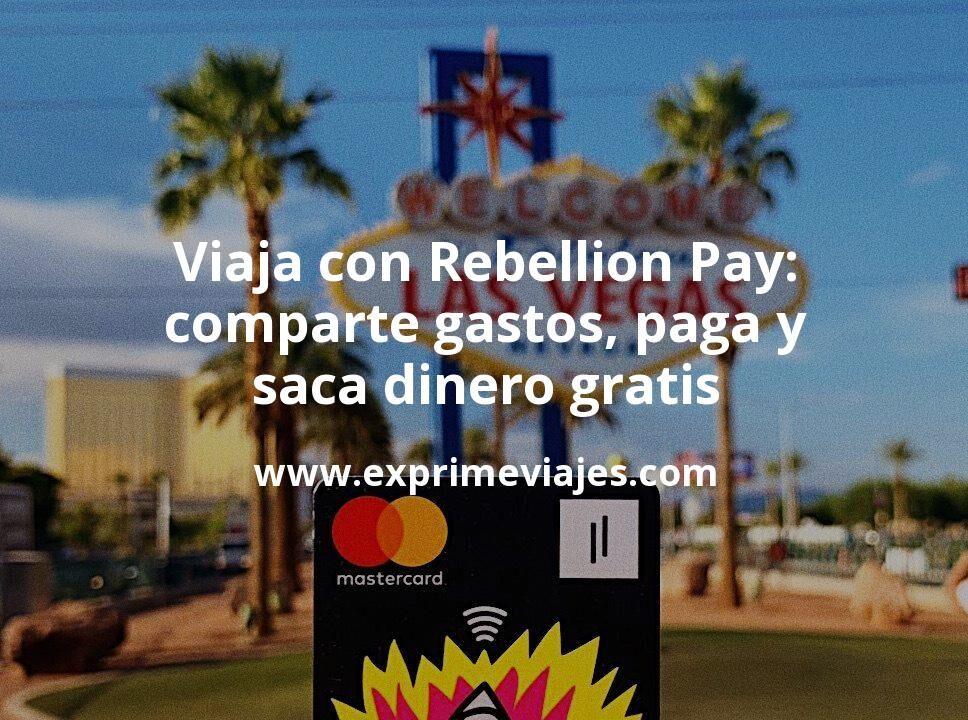 Viaja con Rebellion Pay, la tarjeta con la que puedes compartir gastos, pagar y sacar dinero gratis