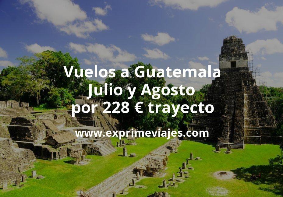 ¡Wow! Vuelos a Guatemala en Julio y Agosto por 228euros trayecto