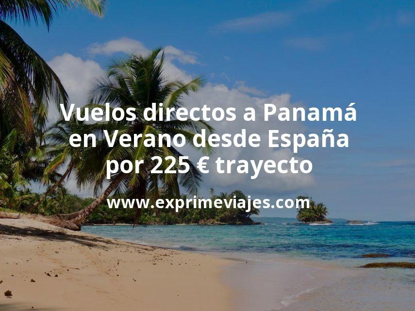 ¡Wow! Vuelos directos a Panamá en Verano desde España por 225euros trayecto