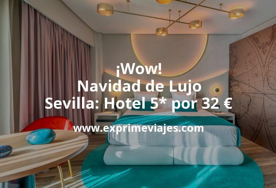 ¡Wow! Navidad de Lujo en Sevilla: Hotel 5* por 32€ p.p/noche