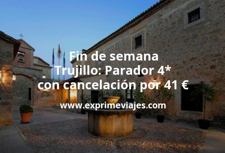 Fin de semana Trujillo: Parador 4* con cancelación por 41€ p.p/noche