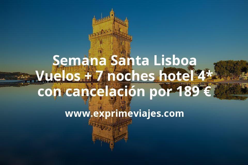 Semana Santa Lisboa: Vuelos + 7 noches hotel 4* con cancelación por 189euros