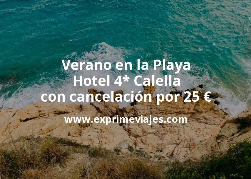¡Chollazo! Verano en la Playa: Hotel 4* Calella con cancelación por 25€ p.p/noche