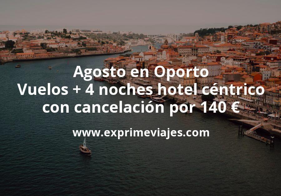 Agosto en Oporto: Vuelos + 4 noches hotel céntrico con cancelación por 140euros