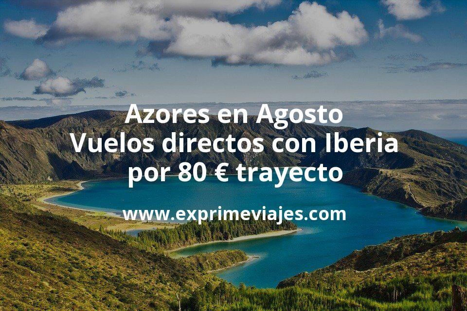 Azores en Agosto: Vuelos directos con Iberia por 80euros trayecto