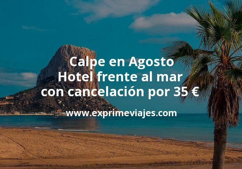 Calpe en Agosto: Hotel frente al mar con cancelación por 35€ p.p/noche