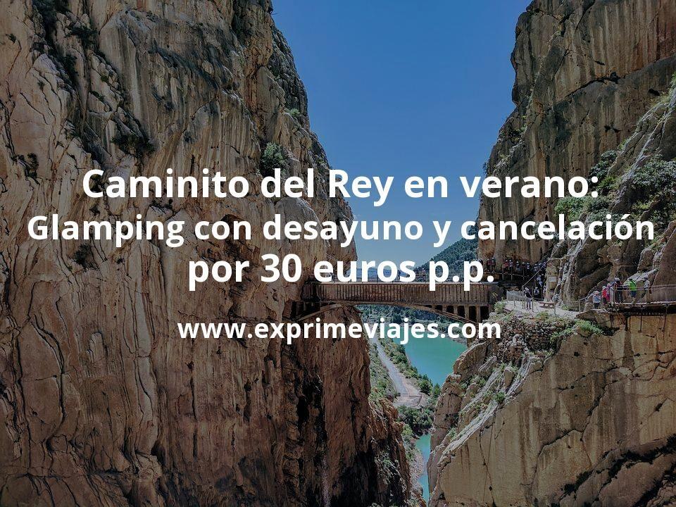 Caminito del Rey en Julio y Agosto: Glamping con desayuno y cancelación por 30€ p.p/noche
