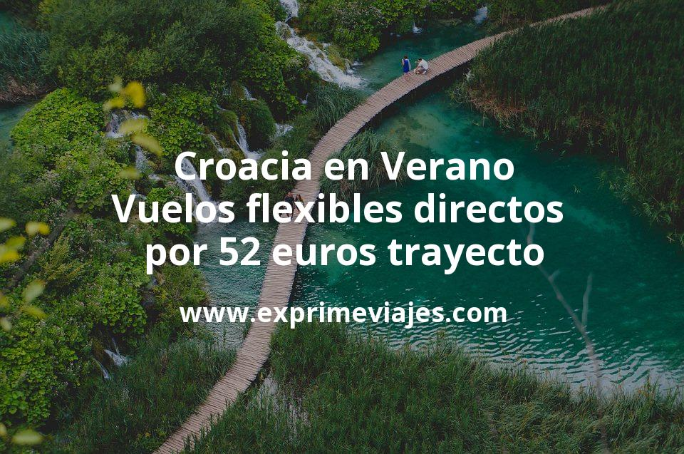 ¡Wow! Croacia en Verano: Vuelos directos flexibles por 52euros trayecto