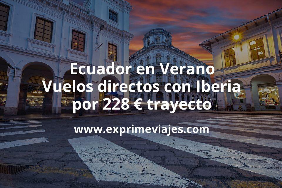 ¡Wow! Ecuador en Verano: Vuelos directos con Iberia por 228euros trayecto