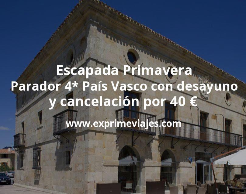 Escapada Primavera: Parador 4* País Vasco con desayuno y cancelación por 40€ p.p/noche
