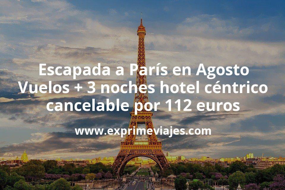 ¡Chollazo! Escapada a París en Agosto: Vuelos + 3 noches hotel céntrico cancelable por 112euros