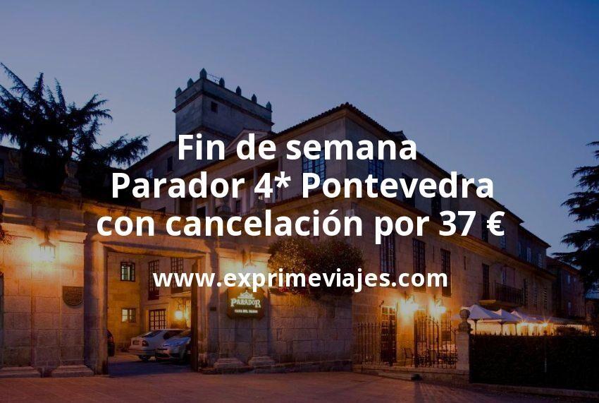 Fin de semana: Parador 4* Pontevedra con cancelación por 37€ p.p/noche