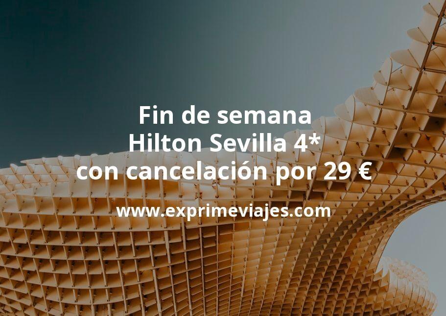 Fin de semana Hilton Sevilla 4* con cancelación por 29€ p.p/noche