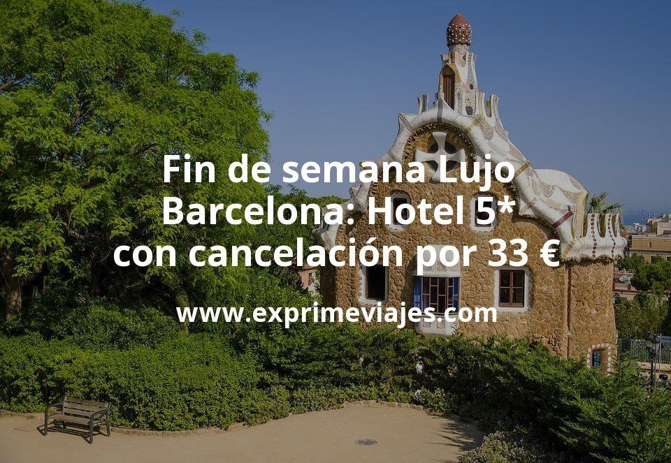 Fin de semana Lujo en Barcelona: Hotel 5* con cancelación por 33€ p.p/noche