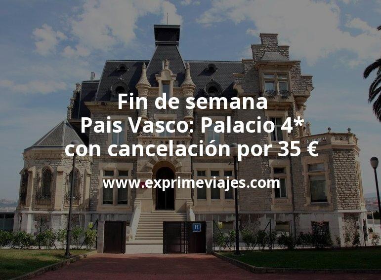 Fin de semana Pais Vasco: Palacio 4* con cancelación por 35€ p.p/noche