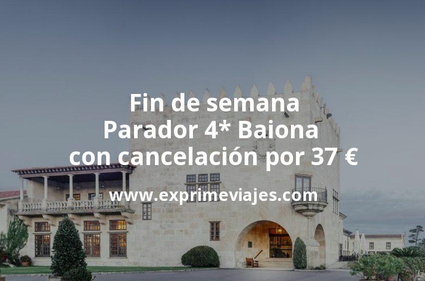 Fin de semana: Parador 4* Baiona con cancelación por 37€ p.p/noche