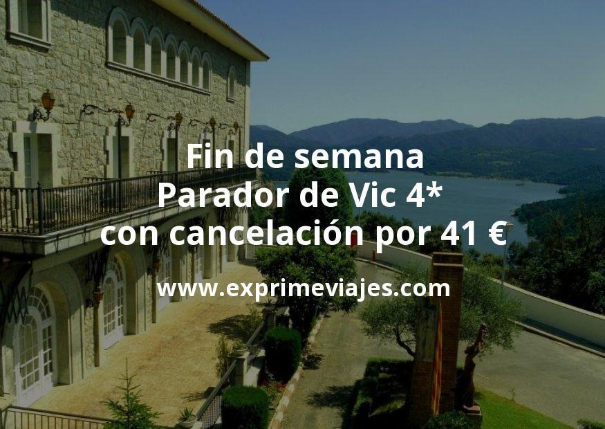 Fin de semana Parador de Vic 4* con cancelación por 41€ p.p/noche