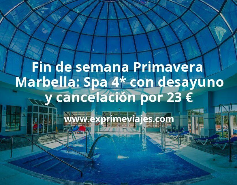 ¡Chollo! Fin de semana Primavera Marbella: Spa 4* con desayuno y cancelación por 23€ p.p/noche