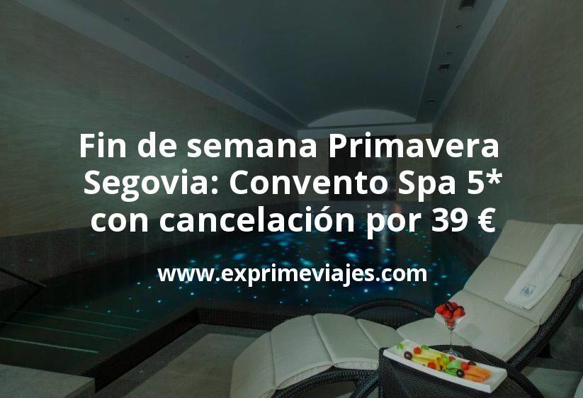 Fin de semana Primavera Segovia: Convento Spa 5* con cancelación por 39€ p.p/noche