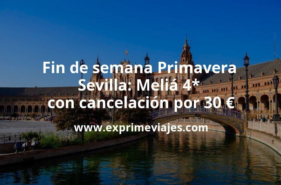 Fin de semana Primavera Sevilla: Meliá 4* con cancelación por 30€ p.p/noche