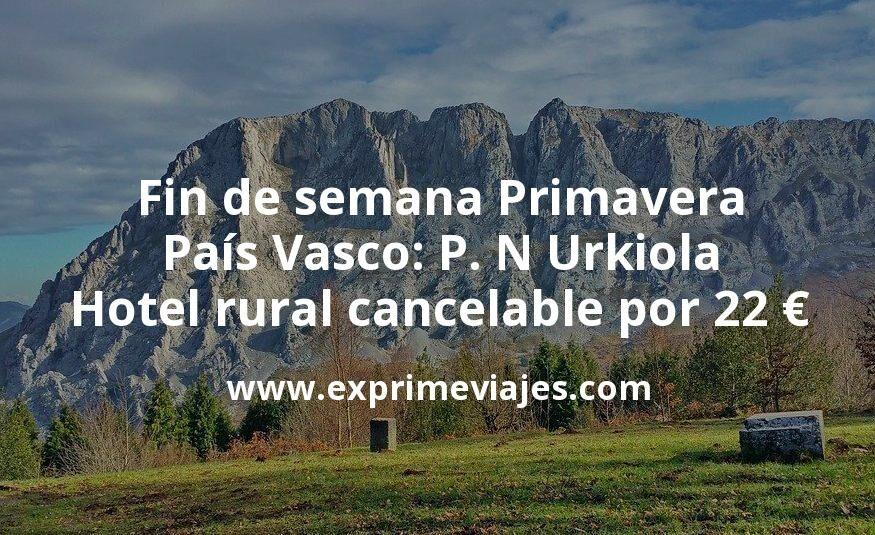 Fin de semana Primavera País Vasco: Hotel rural P. N Urkiola con cancelación por 22€ p.p/noche