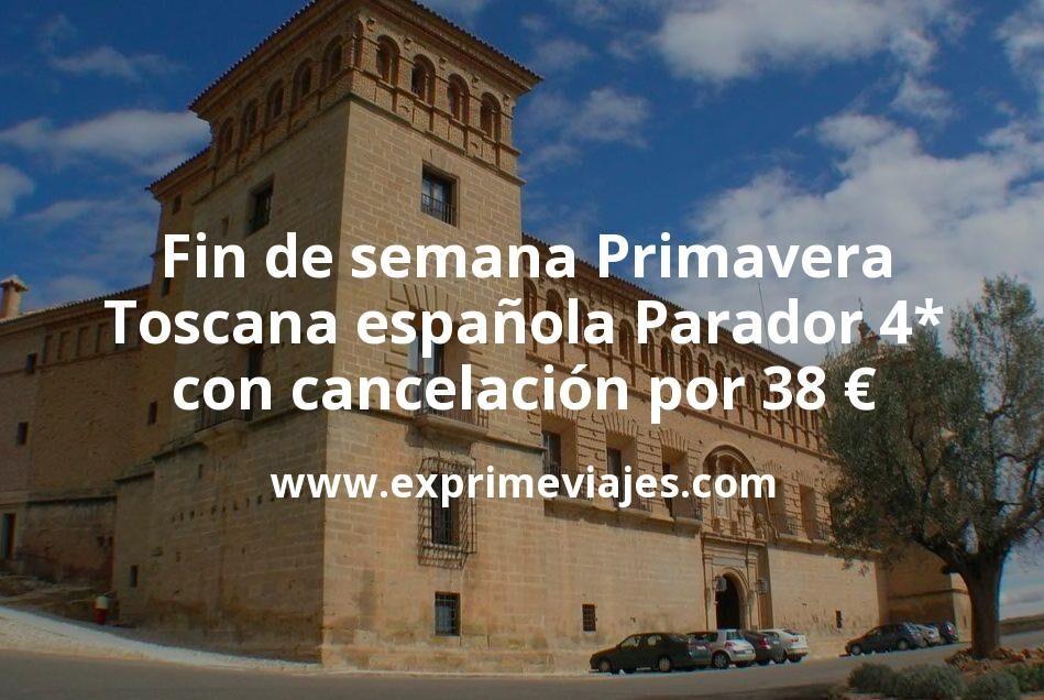 Fin de semana Primavera: Toscana española Parador 4* con cancelación por 38€ p.p/noche