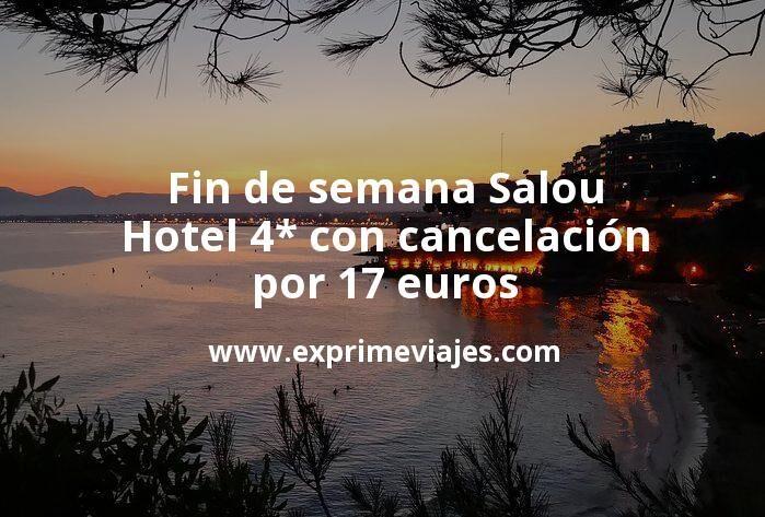 ¡Wow! Fin de semana Salou: Hotel 4* con cancelación por 17€ p.p/noche