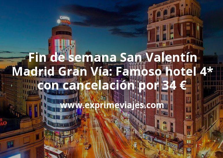 Fin de semana San Valentín Madrid Gran Vía: Famoso hotel 4* con cancelación por 34€ p.p/noche