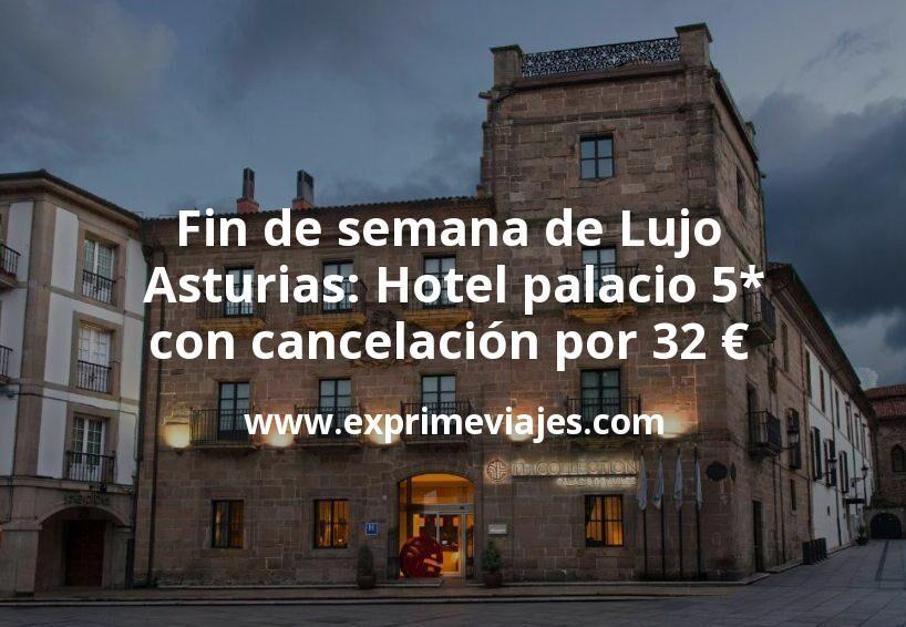 Fin de semana de Lujo Asturias: Hotel palacio 5* con cancelación por 32€ p.p/noche