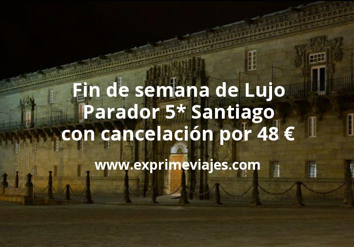 Fin de semana de Lujo en primavera: Parador 5* Santiago con cancelación por 48€ p.p/noche