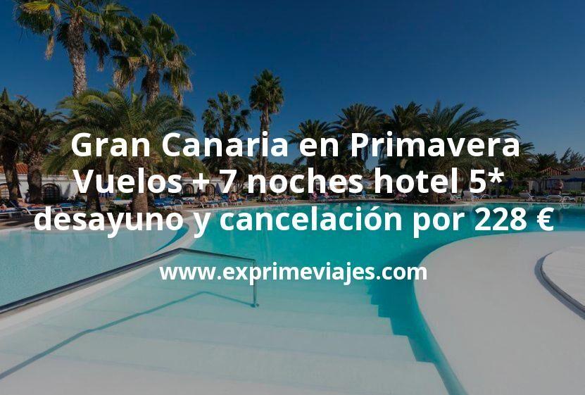 Gran Canaria en Primavera: Vuelos + 7 noches hotel 5* con desayuno y cancelación por 228euros