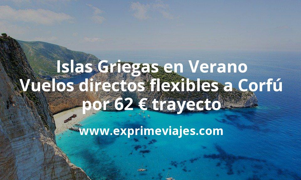 Islas Griegas en Verano: Vuelos directos flexibles a Corfú por 62euros trayecto
