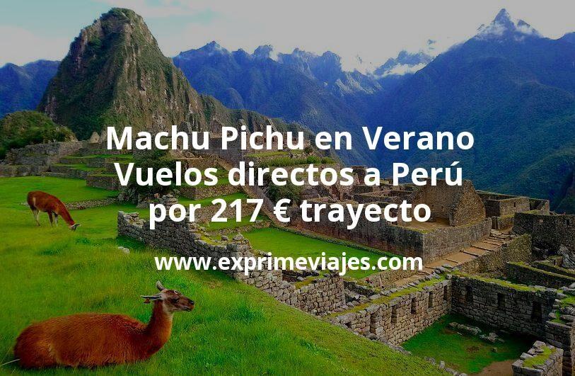 ¡Wow! Machu Pichu en Verano: Vuelos directos a Perú por 217euros trayecto