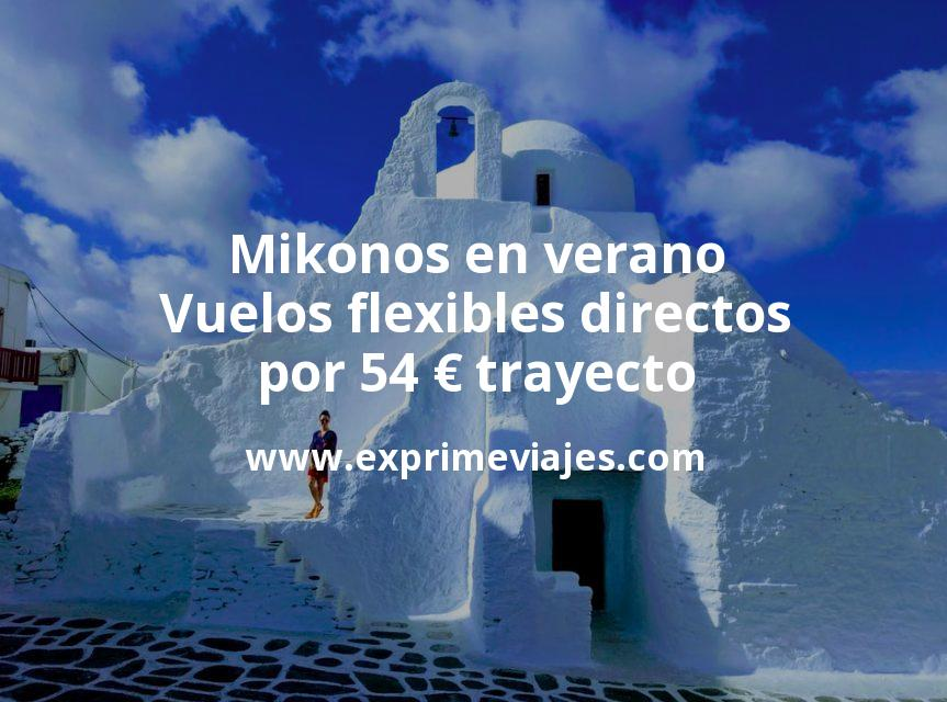 Mikonos en verano: Vuelos flexibles directos por 54euros trayecto