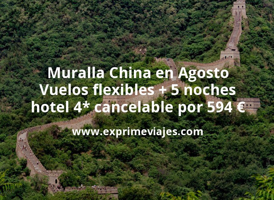 Muralla China en Agosto: Vuelos flexibles + 5 noches hotel 4* cancelable por 594 euros
