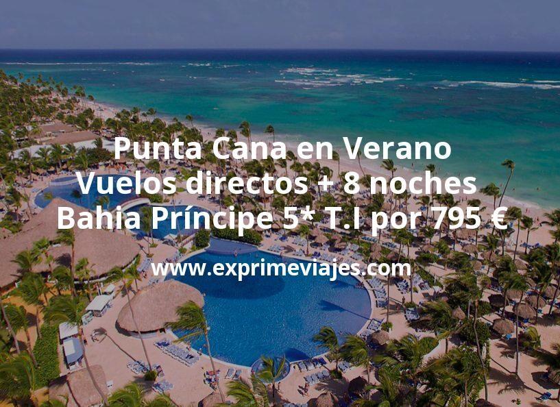Punta Cana en Verano: Vuelos directos + 8 noches Bahia Príncipe 5* Todo Incluido por 795€