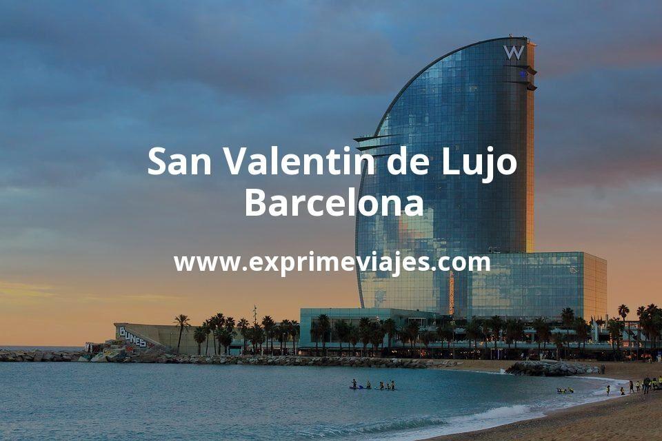 San Valentín de Lujo en Barcelona: 3 hoteles 5* a precio chollo