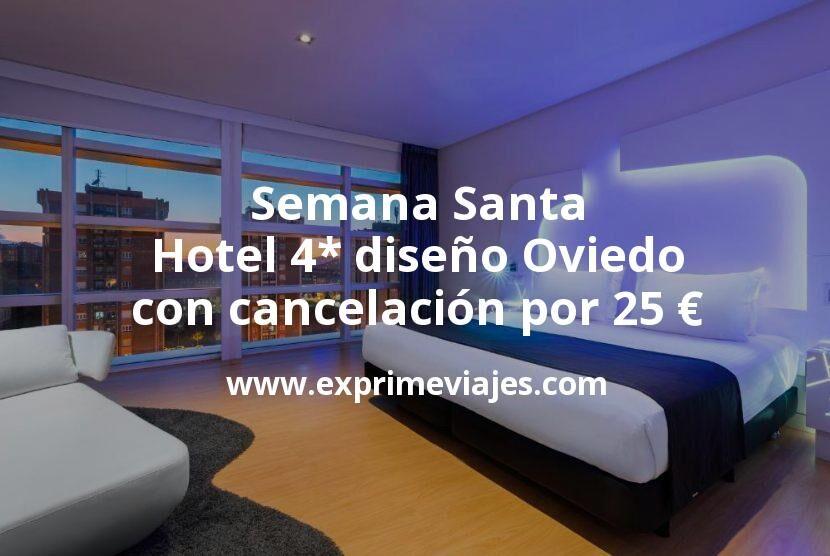 Semana Santa: Hotel 4* diseño Oviedo con cancelación por 25€ p.p/noche
