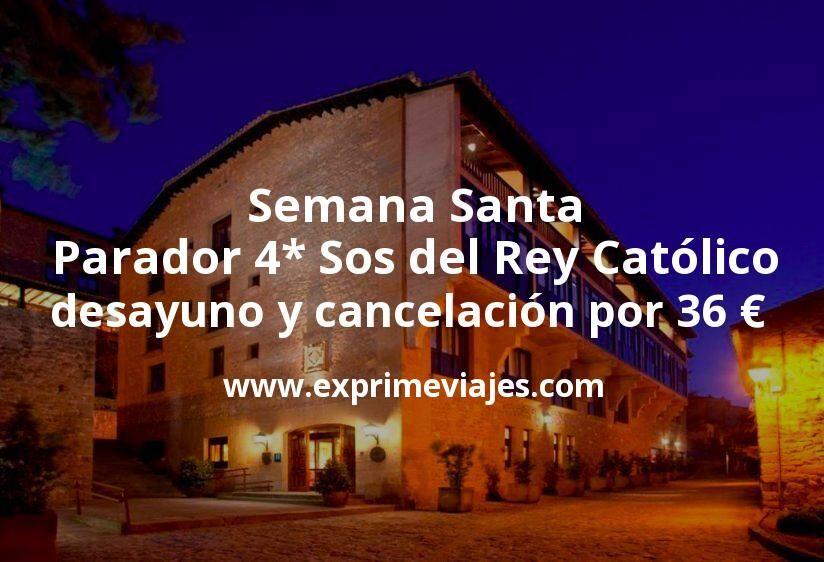 Semana Santa: Parador 4* Sos del Rey Católico con desayuno y cancelación por 36€ p.p/noche