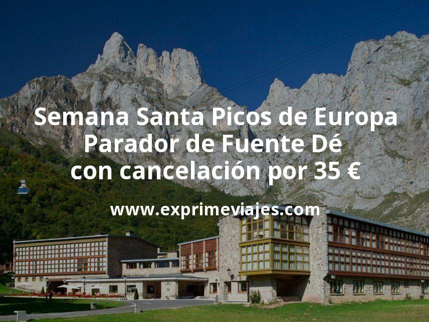 Semana Santa Picos de Europa: Parador de Fuente Dé con cancelación por 35€ p.p/noche