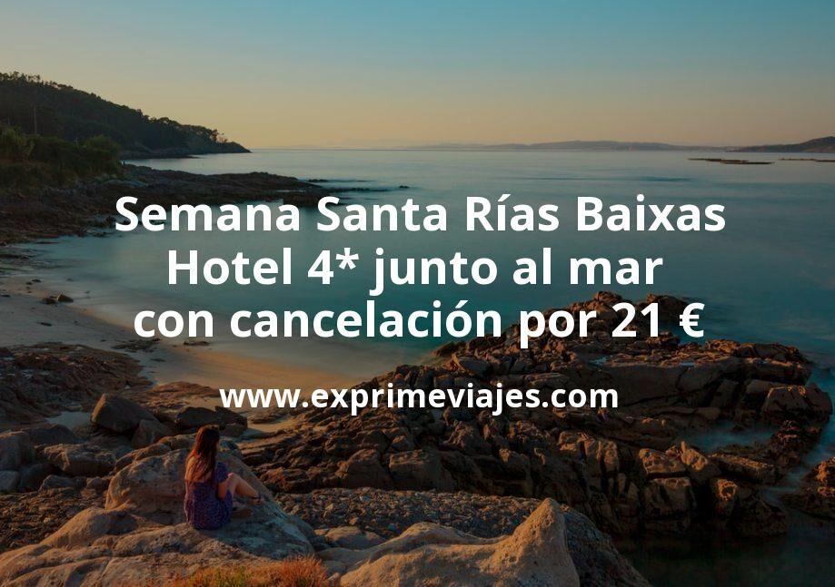 ¡Chollazo! Semana Santa Rías Baixas: Hotel 4* junto al mar con cancelación por 21€ p.p/noche