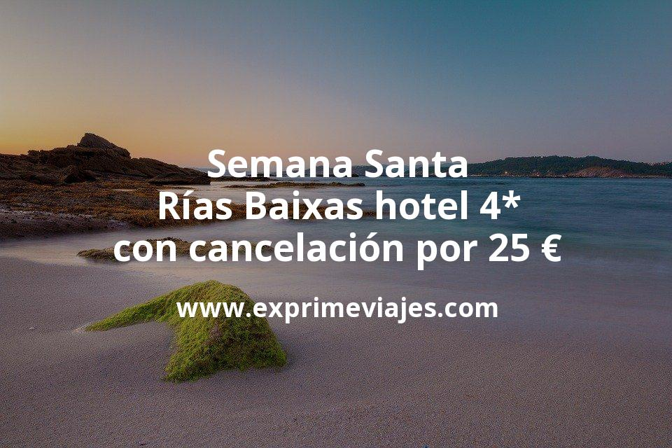 ¡Chollazo! Semana Santa Rías Baixas: Hotel 4* con cancelación por 25€ p.p/noche