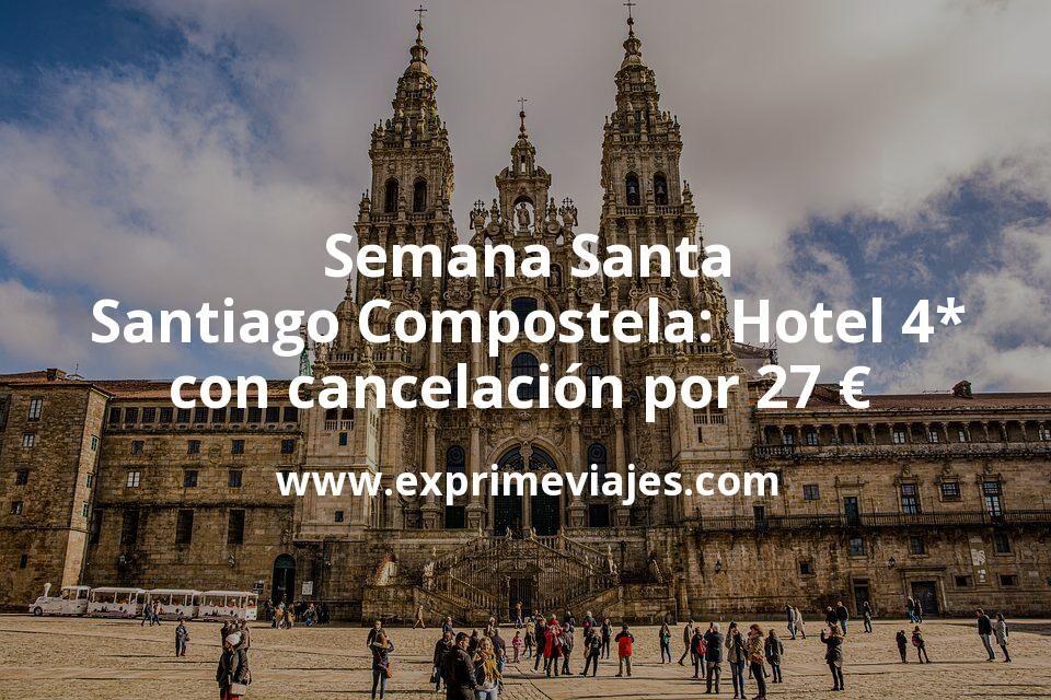 Semana Santa Santiago Compostela: Hotel 4* con cancelación por 27€ p.p/noche