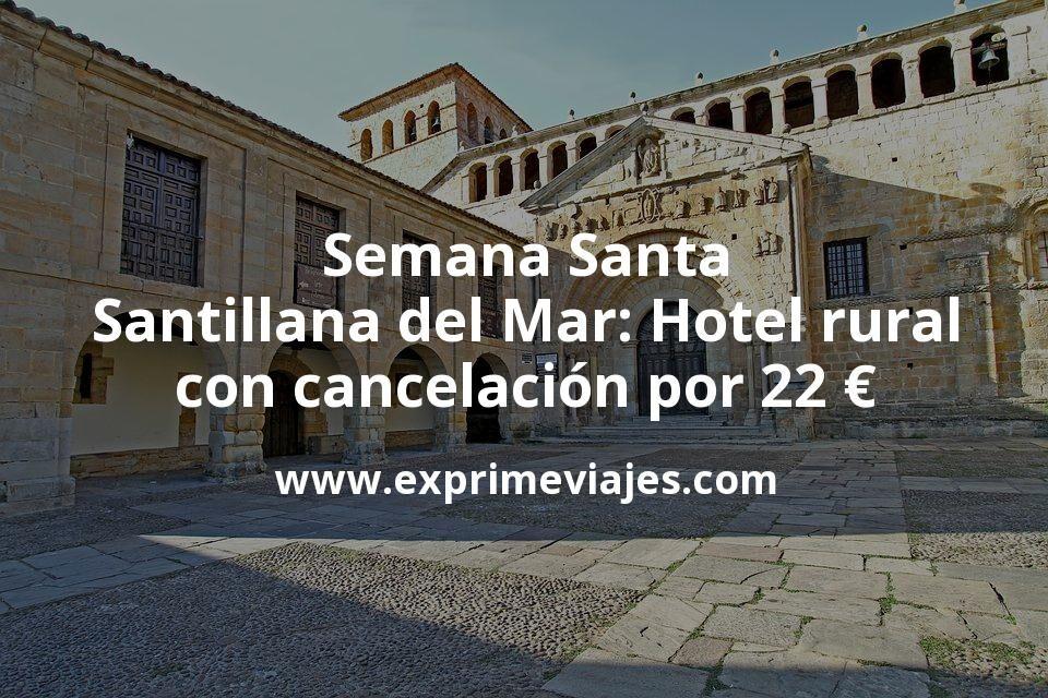 Semana Santa Santillana del Mar: Hotel rural con cancelación por 22€ p.p/noche