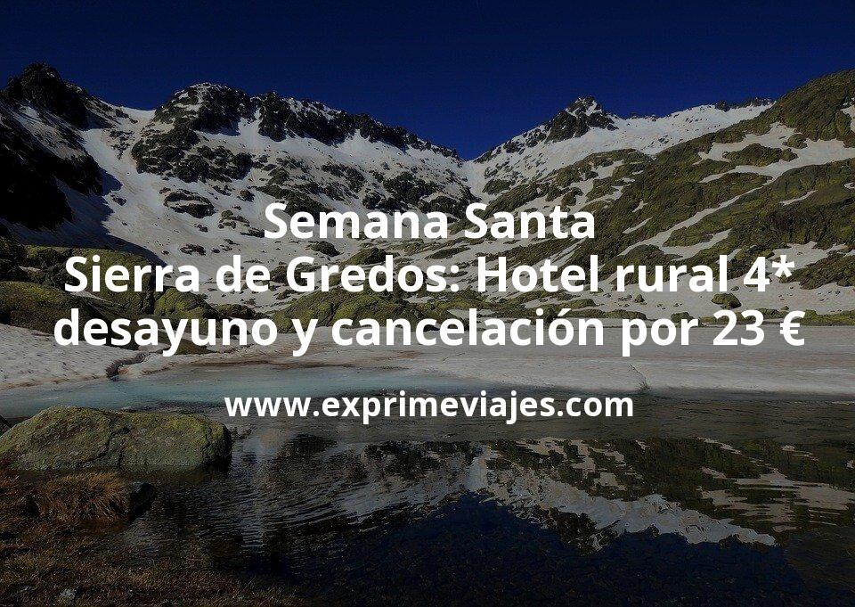 ¡Chollazo! Semana Santa Sierra de Gredos: Hotel rural 4* con desayuno y cancelación por 23€ p.p/noche
