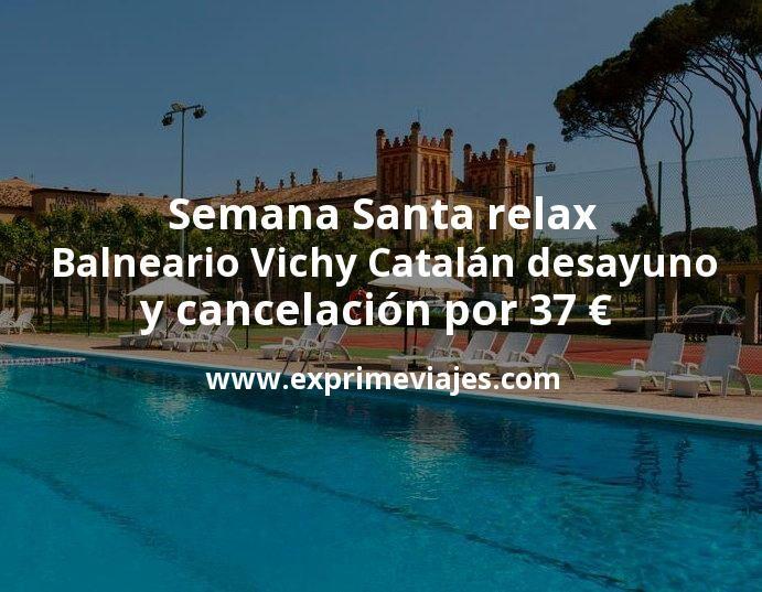 Semana Santa relax: Balneario Vichy Catalán con desayuno y cancelación por 37€ p.p/noche