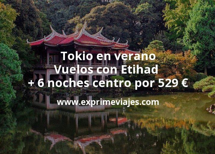 ¡Chollazo! Tokio en verano: Vuelos con Etihad + 6 noches centro por 529euros