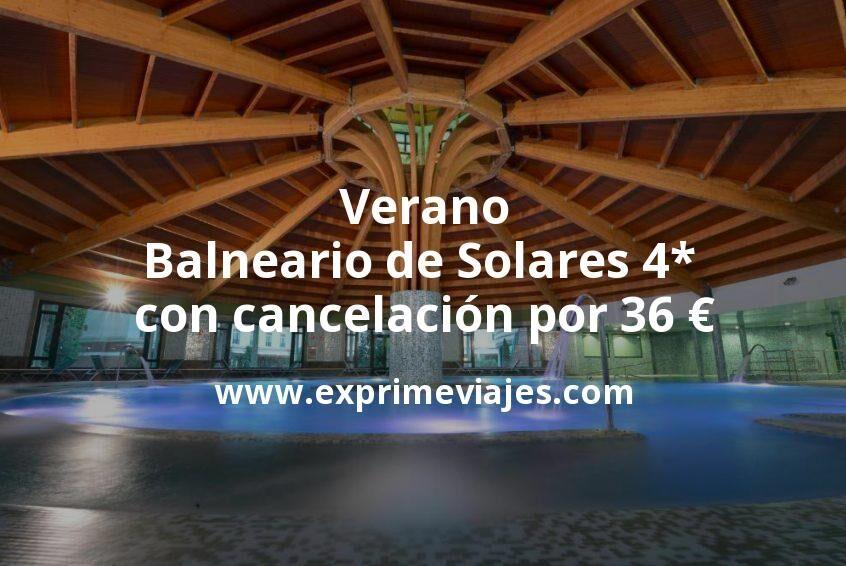 Verano: Balneario de Solares 4* (Cantabria) con cancelación por 36€ p.p/noche